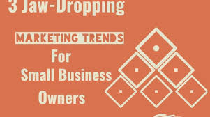 3 Jaw-Dropping Marketing Trends for Small Business Owners